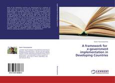 Bookcover of A framework for   e-government implementation in Developing Countries