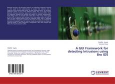 Bookcover of A GUI Framework for  detecting Intrusions using Bro IDS