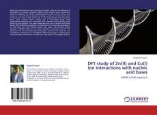 Couverture de DFT study of Zn(II) and Cu(I) ion interactions with nucleic acid bases