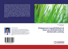 Polygonum Lapathifolium:A view on Anthelmintic & Antiemetic activity的封面