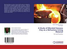 Bookcover of A Study of Blended Gezawa Clay as a Refractory Lining Material