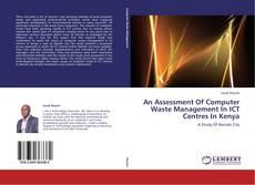 Buchcover von An Assessment Of Computer Waste Management In ICT Centres In Kenya