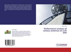 Bookcover of Performance analysis of various antennas at 2.45 GHz