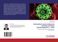 Bookcover of Antioxidant and anticancer activity of Cissus quadrangularis L. stem