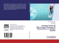 Buchcover von Autopsy Study Of Microscopic Changes Of Myocardium In Sudden Deaths