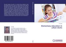 Bookcover of Elementary education in urban slums