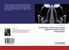 Bookcover of Evaluation of B.cereus toxin against human vector mosquitoes