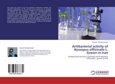 Bookcover of Antibacterial activity of Hyssopus officinalis L. Grown in Iran