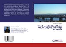 Couverture de Time Dependent Local Scour Around Groynes And Bridge Abutments