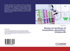 Review on Synthesis of Isoxazolines, pyrazolines,  compounds的封面