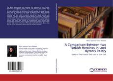 Bookcover of A Comparison Between two Turkish Heroines in Lord Byron's Poetry