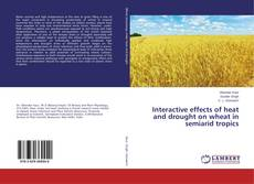 Buchcover von Interactive effects of heat and drought on wheat in semiarid tropics