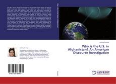 Bookcover of Why is the U.S. in Afghanistan? An American Discourse Investigation