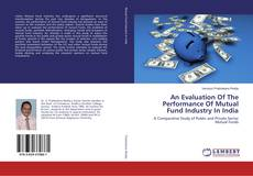 Bookcover of An Evaluation Of The Performance Of Mutual Fund Industry In India
