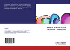 Bookcover of HTLV-1 Protease and Inhibitor Discoveries