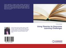 Bookcover of Using Theories to Overcome Learning Challenges