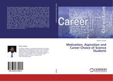 Bookcover of Motivation, Aspiration and Career Choice of Science Students