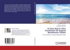 Bookcover of In-Vivo And In Vitro Correlation Of Vaginal Bioadhesive Tablets
