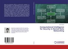 Bookcover of Computational Intelligence for Security in Named Data Networking