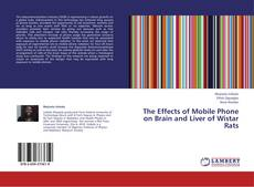 Bookcover of The Effects of Mobile Phone on Brain and Liver of Wistar Rats