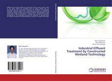 Bookcover of Industrial Effluent Treatment by Constructed Wetland Technology