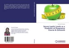Portada del libro de Serum Leptin Levels as a Predictor of Pregnancy Course & Outcome