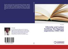 Portada del libro de Ethnicity and nation building; the Nigerian experience,1940-1983