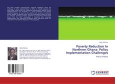 Bookcover of Poverty Reduction In Northern Ghana: Policy Implementation Challenges