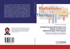 Bookcover of Validating Gel Dosimetry for Highly Conformal Radiotherapy Techniques