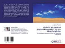Anti-HIV Bioadhesive Vaginal Film And In Vitro-in Vivo Correlation kitap kapağı