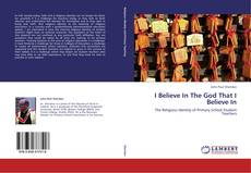 Bookcover of I Believe In The God That I Believe In