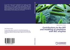 Copertina di Contributions to the OPT and modeling of amylolysis with REC enzymes
