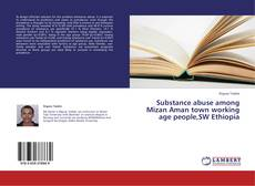 Bookcover of Substance abuse among Mizan Aman town working age people,SW Ethiopia