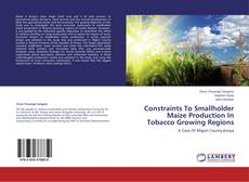 Bookcover of Constraints To Smallholder Maize Production In Tobacco Growing Regions