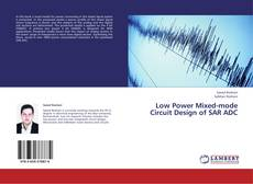 Bookcover of Low Power Mixed-mode Circuit Design of SAR ADC