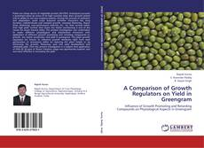 Bookcover of A Comparison of Growth Regulators on Yield in Greengram