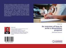 Bookcover of An overview of how to write a dissertation proposal