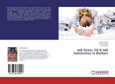 Bookcover of Job Stress, EQ & Job Satisfaction in Bankers