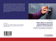 Bookcover of New ideas in classical electrodynamics and physics of the plasma