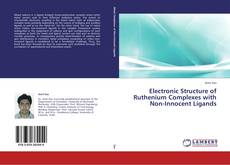 Bookcover of Electronic Structure of Ruthenium Complexes with Non-Innocent Ligands