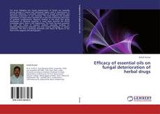 Bookcover of Efficacy of essential oils on fungal deterioration of herbal drugs