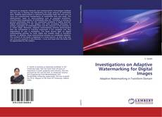 Bookcover of Investigations on Adaptive Watermarking for Digital Images
