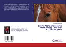 Обложка Equine Adenosine Receptor Pharmacology - The eA2A and eA3 Receptors