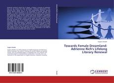 Bookcover of Towards Female Dreamland: Adrienne Rich's Lifelong Literary Renewal