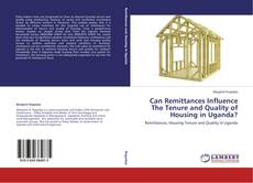 Bookcover of Can Remittances Influence The Tenure and Quality of Housing in Uganda?