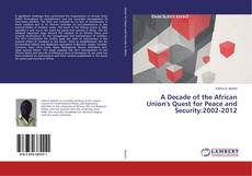 Bookcover of A Decade of the African Union's Quest for Peace and Security:2002-2012