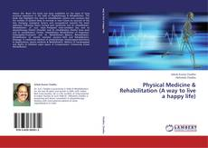Bookcover of Physical Medicine & Rehabilitation (A way to live a happy life)
