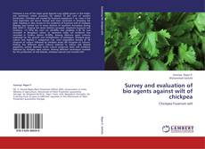 Bookcover of Survey and evaluation of bio agents against wilt of chickpea