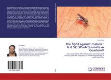 Capa do livro de The fight against malaria : Is it SP, SP+Artesunate or Coartem®