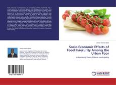 Bookcover of Socio-Economic Effects of Food Insecurity Among the Urban Poor